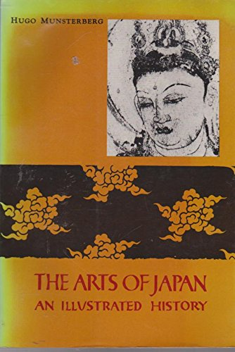 The Arts of Japan: An Illustrated History: Munsterberg, Hugo
