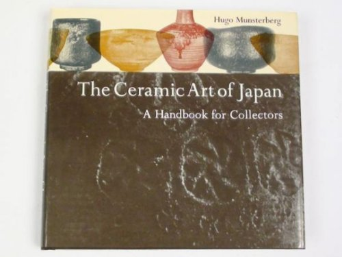 Ceramic Art of Japan: A Handbook for Collectors: Munsterberg, Hugo