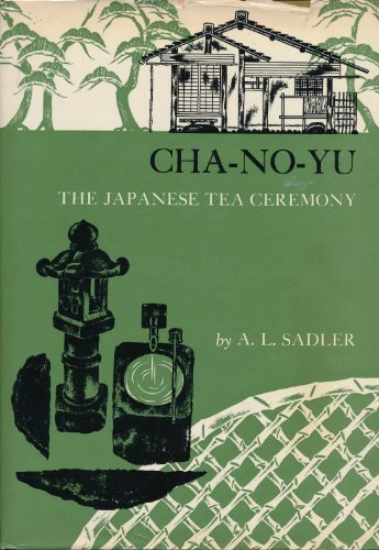 Cha-No-Yu: the Japanese Tea Ceremony: Sadler, A.L.
