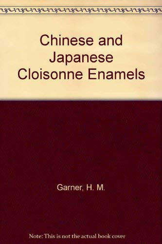 9780804800938: Chinese and Japanese Cloisonne Enamels