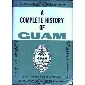 A Complete History of Guam: Paul Carano & Pedro C. Sanchez