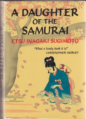 9780804801362: A Daughter of the Samurai: How a Daughter of Feudal Japan, Living Hundreds of Years in One Generation, Became a Modern American