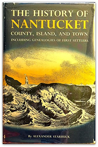 The History of Nantucket: County, Island and Town: Including Genealogies of First Settlers: ...
