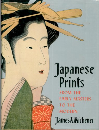 Japanese Prints from the Early Masters to the Mode: Michener, James A.