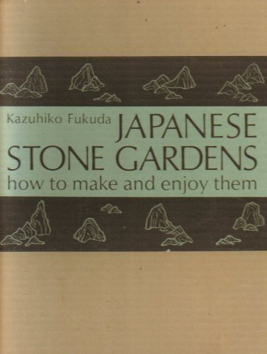 Japanese Stone Gardens: How to Make and Enjoy Them: Fukuda, Kazuhiko