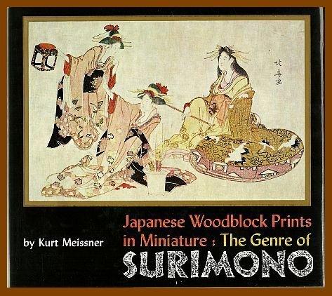Japanese Woodblock Prints in Miniature: The Genre of Surimono: Meissner, Kurt