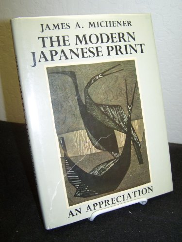 The Modern Japanese Print: An Appreciation: Michener, James A.