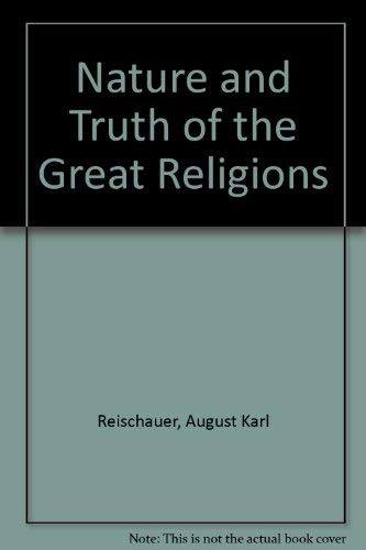 The Nature And Truth Of The Great Religions : Toward a Philosophy of Religion: Reischauer, August ...