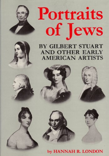 PORTRAITS OF JEWS. By Gilbert Stuart And Other Early American Artists.: London Hannah R.