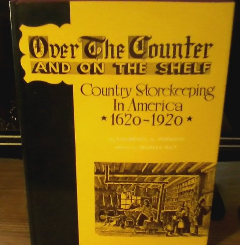 9780804804622: Over the Counter and on the Shelf: Country Storekeeping in America, 1620-1920