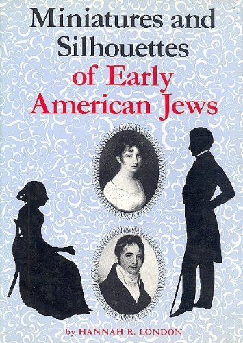 MINIATURES AND SILHOUETTES OF EARLY AMERICAN JEWS.: London, Hannah R.