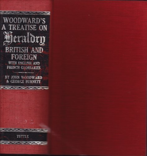 A Treatise on Heraldry, British and Foreign: With English and French Glossaries: Woodward, John;...
