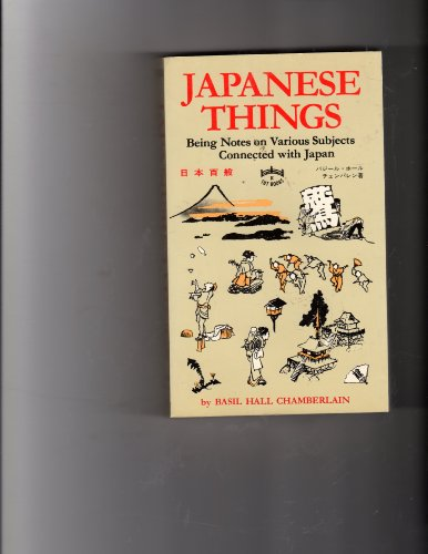Japanese Things : Being Notes on Various: Basil H. Chamberlain