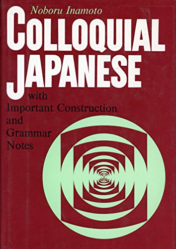 Colloquial Japanese: With Important Construction and Grammar Notes: Inamoto, Noboru