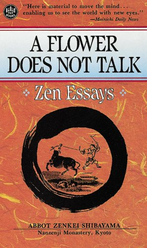 A Flower Does Not Talk; Zen Essays: Zenkei Shibayama