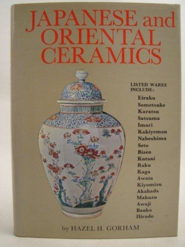 Japanese and Oriental Ceramics: Gorham, Hazel H.
