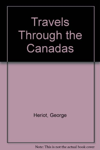 Travels Through the Canadas, Containing a Description of the Picturesque Scenery on Some of the ...
