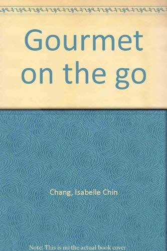 Gourmet On The Go Delectable Chinese Recipes Adapted For Western Usage: Chang, Isabelle Chin