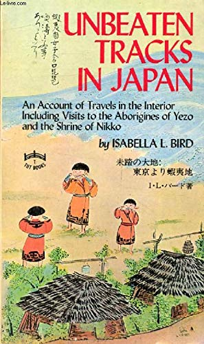 Unbeaten Tracks in Japan: An Account of Travels in the Interior Including Visits to the Aborigine...