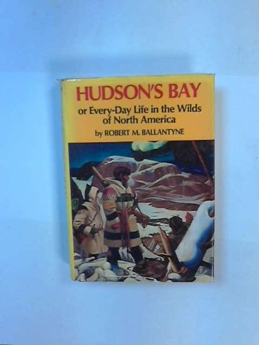 9780804810043: Hudson's Bay: Or, Everyday life in the wilds of North America during six years' residence in the territories of the honourable Hudson's Bay Company