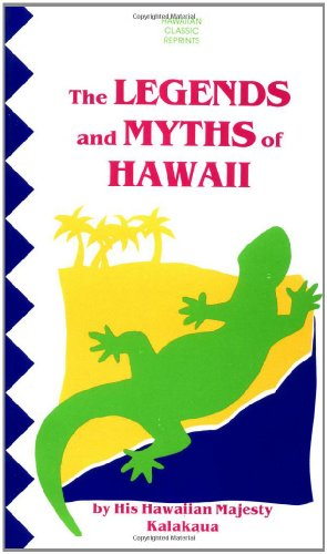 9780804810326: The Legends and Myths of Hawaii: The Fables and Folk-Lore of a Strange People
