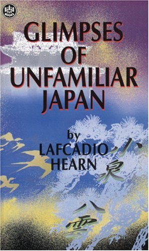 Glimpses of Unfamiliar Japan: Lafcadio Hearn