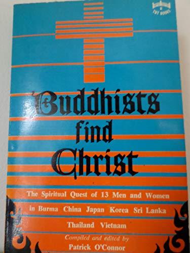Buddhists Find Christ: The Spiritual Quest of Thirteen Men and Women in Burma, China, Japan, Korea,...