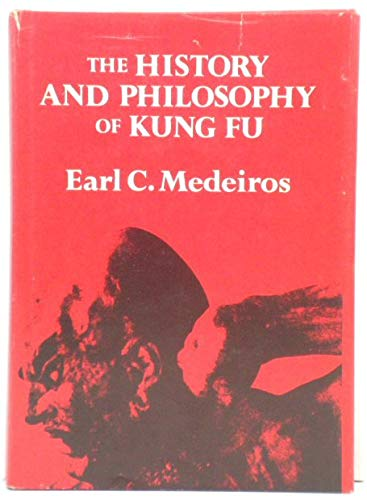 Complete History and Philosophy of Kung Fu, The