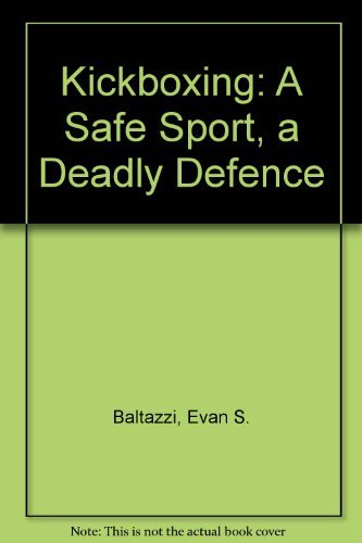 Kickboxing: Safe Sport, Deadly Defense: Baltazzi, E.