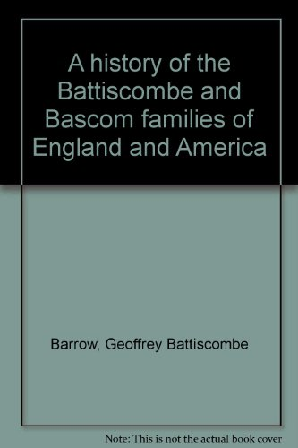 9780804811729: A history of the Battiscombe and Bascom families of England and America