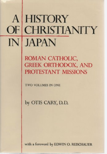 9780804811774: A History of Christianity in Japan: Roman Catholic. Greek Orthodox, and Protestant Missions