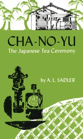 Cha no Yu: The Japanese Tea Ceremony: Sadler, A.L.