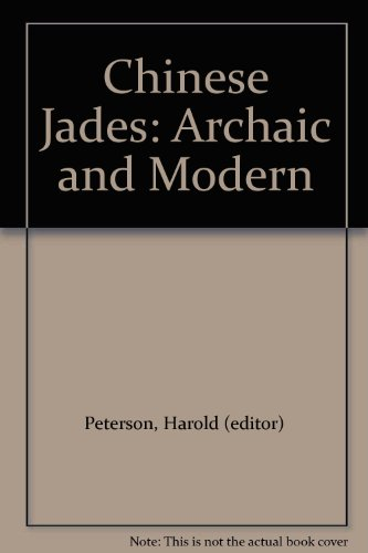 Chinese Jades: Archaic and Modern: Harold Peterson