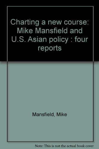 Charting a New Course: Mike Mansfield and U.S. Asian Policy: Four Reports