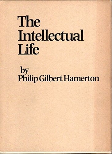 The Intellectual Life: Hamerton, Philip Gilbert