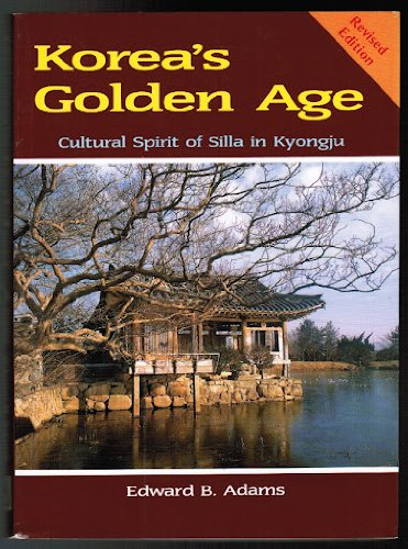 Korea's Golden Age: Cultural Spirit of Silla: Edward B. Adams