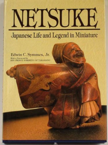 NETSUKE: JAPANESE LIFE AND LEGEND IN MINATURE: Symmes, Edwin C. , Jr.