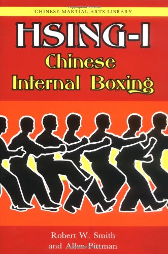 Hsing-I: Chinese Internal Boxing (Chinese Martial Arts: Smith, Robert W.;
