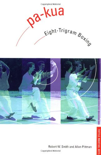 Pa-kua: Eight-Trigram Boxing (Chinese Martial Arts Library) (9780804816182) by Robert W. Smith; Allen Pittman