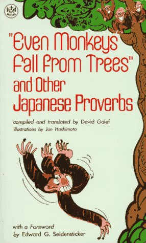 Even Monkeys Fall from Trees (P): The Wit and Wisdom of Japanese Proverbs: Galef, David; Hashimoto,...