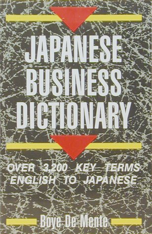 Japanese Business Dictionary: Over 3,200 Key Terms English to Japanese: De Mente, Boye Lafayette