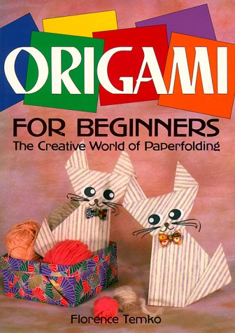 Origami for Beginners: The Creative World of Paperfolding: Temko, Florence