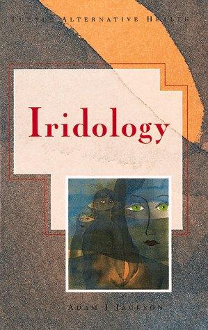 Iridology (Tuttle Alternative Health): Jackson, Adam