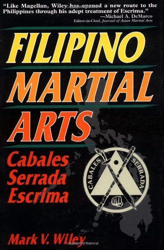 Filipino Martial Arts: Cabales Serrada Escrima: Wiley, Mark V.