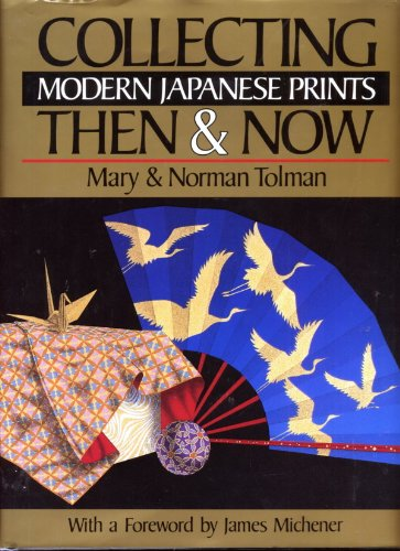 Collecting Modern Japanese Prints Then & Now: Tolman, Mary; Tolman, Norman