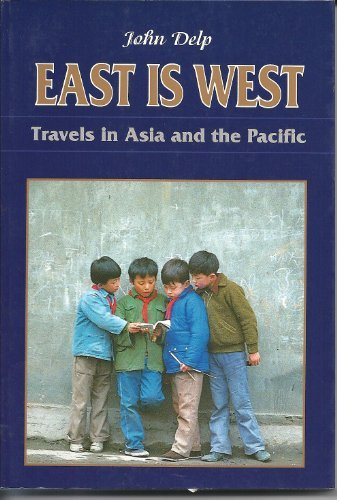 East is West Travels in Asia and: Delp, John