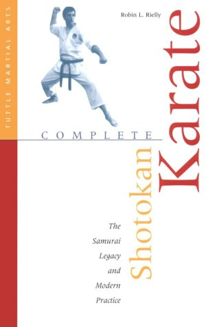 Complete Shotokan Karate: History, Philosophy, and Practice (Tuttle Martial Arts): Rielly, Robin L.