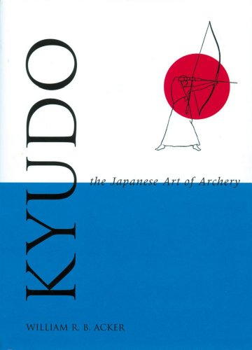 Kyudo the Japanese Art of Archery: William R.B. Acker