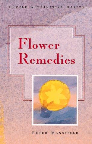 Flower Remedies (Tuttle Alternative Health): Mansfield, Pete