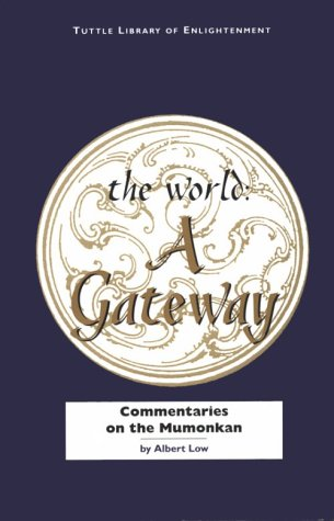 The World a Gateway: Commentaries on the Mumonkan (Tuttle Library of Enlightenment): Low, Albert